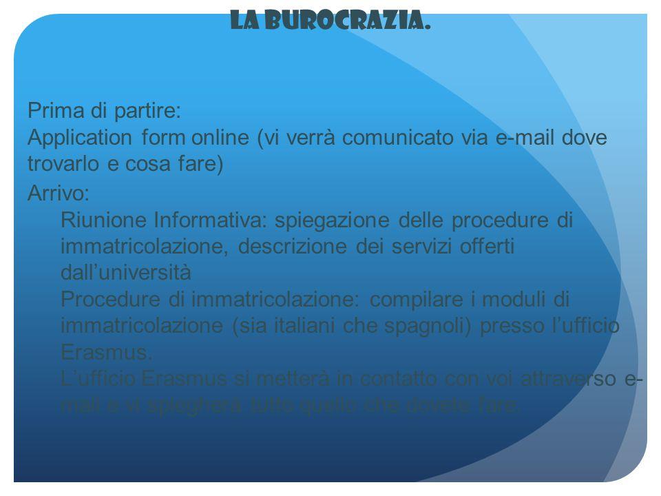 Arrivo: Riunione Informativa: spiegazione delle procedure di immatricolazione, descrizione dei servizi offerti dalluniversità Procedure di immatricolazione: compilare i moduli di immatricolazione (sia italiani che spagnoli) presso lufficio Erasmus.