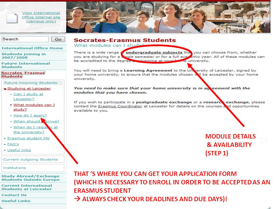 THAT S WHERE YOU CAN GET YOUR APPLICATION FORM (WHICH IS NECESSARY TO ENROLL IN ORDER TO BE ACCEPTED AS AN ERASMUS STUDENT ALWAYS CHECK YOUR DEADLINES AND DUE DAYS).