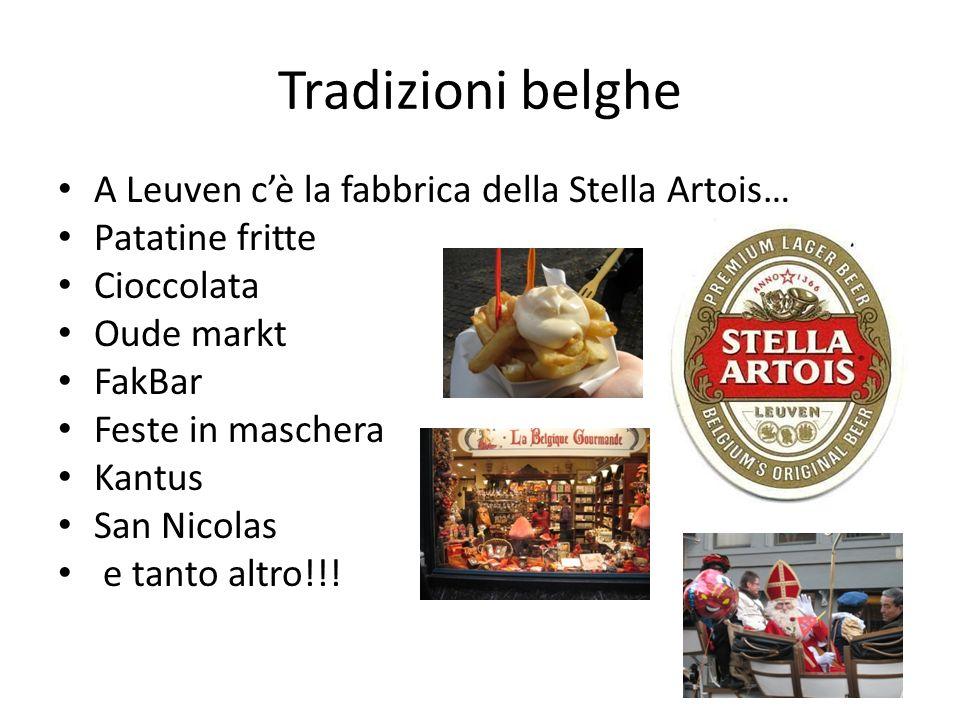 Tradizioni belghe A Leuven cè la fabbrica della Stella Artois… Patatine fritte Cioccolata Oude markt FakBar Feste in maschera Kantus San Nicolas e tan