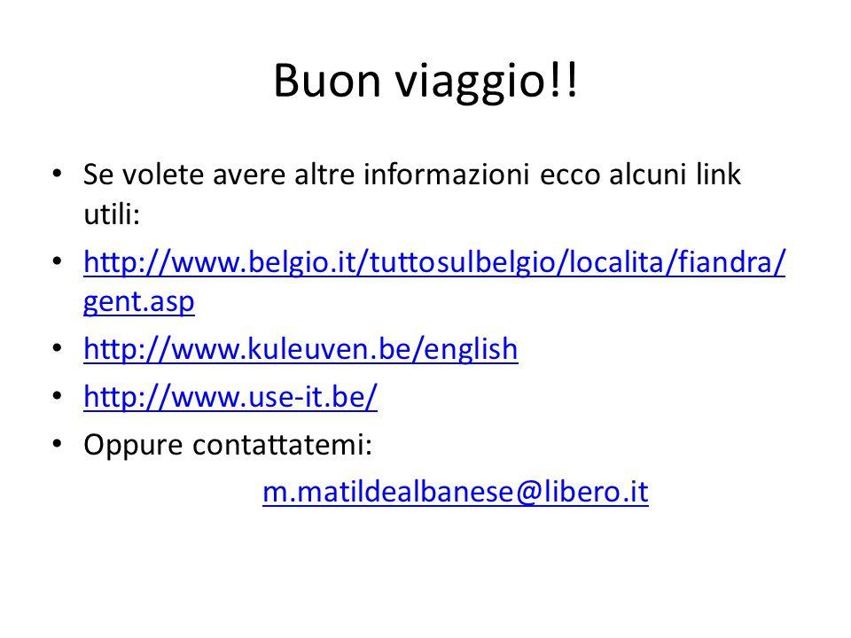 Buon viaggio!! Se volete avere altre informazioni ecco alcuni link utili: http://www.belgio.it/tuttosulbelgio/localita/fiandra/ gent.asp http://www.be