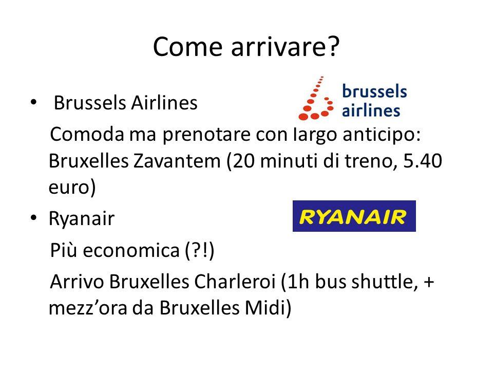 Come arrivare? Brussels Airlines Comoda ma prenotare con largo anticipo: Bruxelles Zavantem (20 minuti di treno, 5.40 euro) Ryanair Più economica (?!)