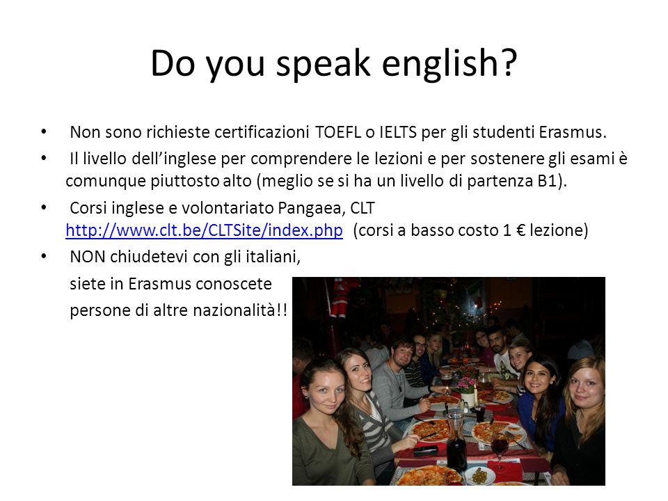 Do you speak english? Non sono richieste certificazioni TOEFL o IELTS per gli studenti Erasmus. Il livello dellinglese per comprendere le lezioni e pe