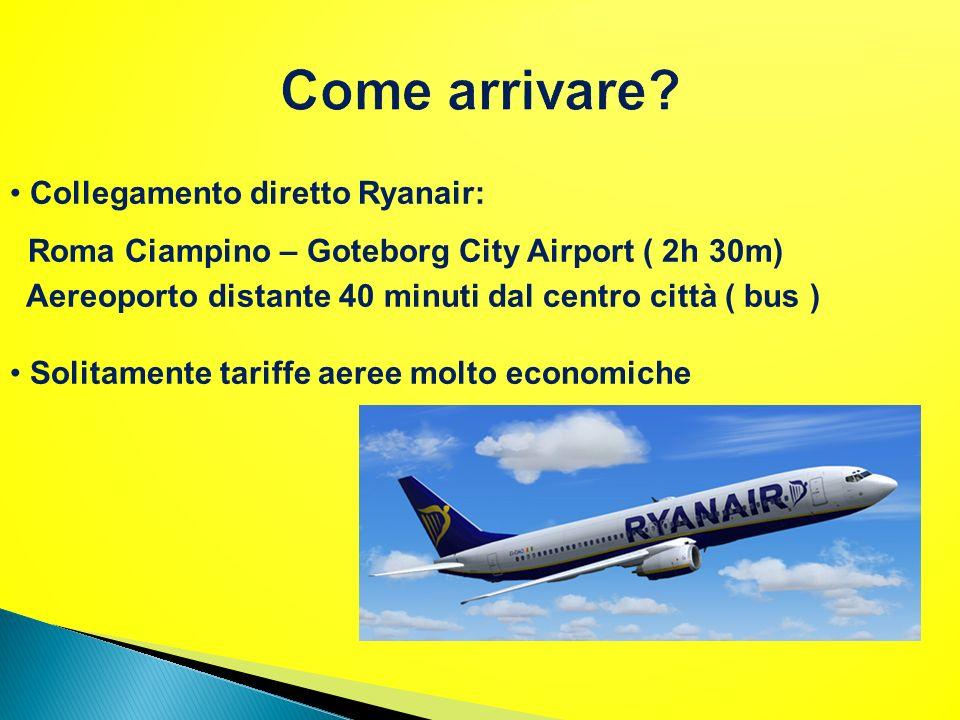 Collegamento diretto Ryanair: Roma Ciampino – Goteborg City Airport ( 2h 30m) Aereoporto distante 40 minuti dal centro città ( bus ) Solitamente tarif