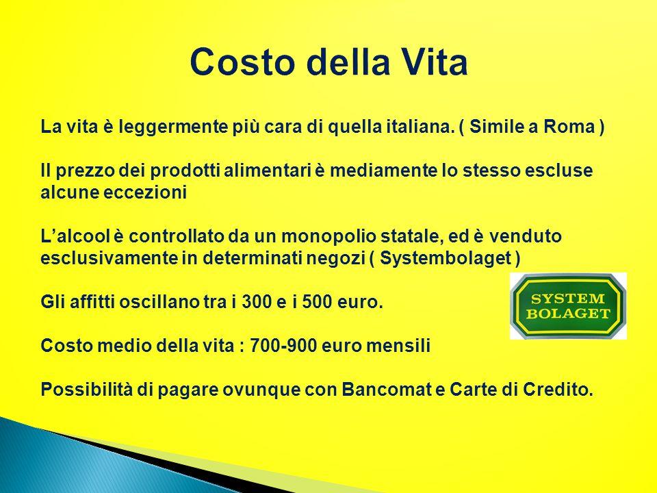 La vita è leggermente più cara di quella italiana. ( Simile a Roma ) Il prezzo dei prodotti alimentari è mediamente lo stesso escluse alcune eccezioni