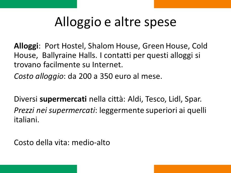 Alloggio e altre spese Alloggi: Port Hostel, Shalom House, Green House, Cold House, Ballyraine Halls. I contatti per questi alloggi si trovano facilme