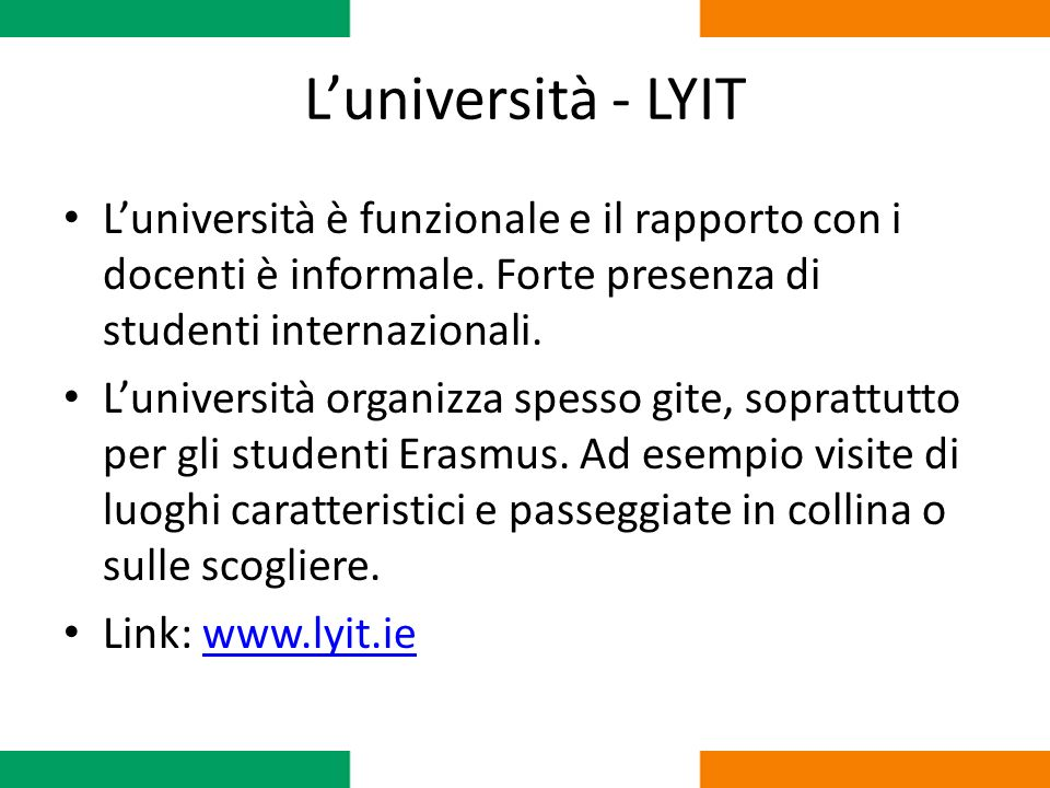 Luniversità - LYIT Luniversità è funzionale e il rapporto con i docenti è informale. Forte presenza di studenti internazionali. Luniversità organizza