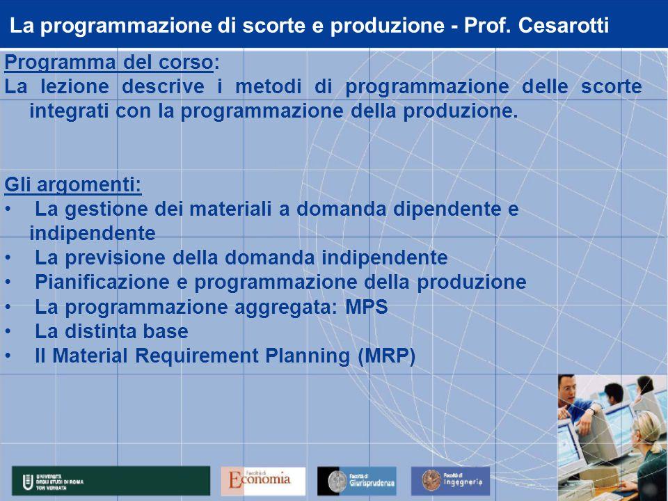 La programmazione di scorte e produzione - Prof. Cesarotti Programma del corso: La lezione descrive i metodi di programmazione delle scorte integrati