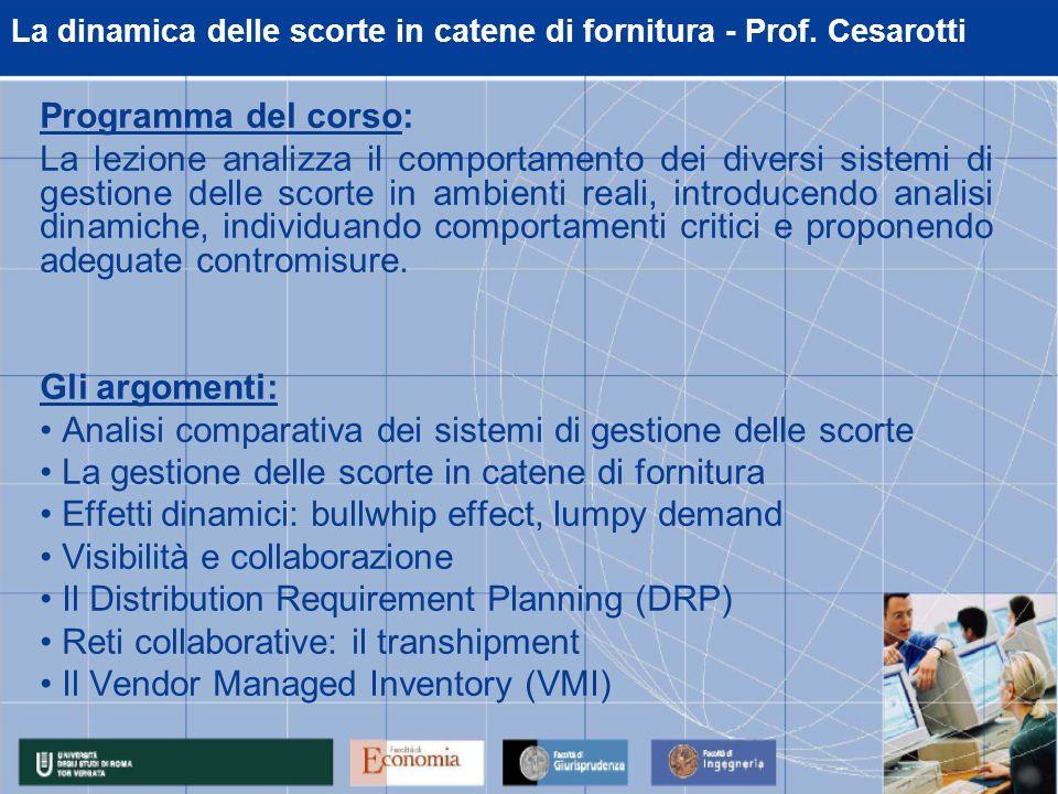 La dinamica delle scorte in catene di fornitura - Prof. Cesarotti Programma del corso: La lezione analizza il comportamento dei diversi sistemi di ges