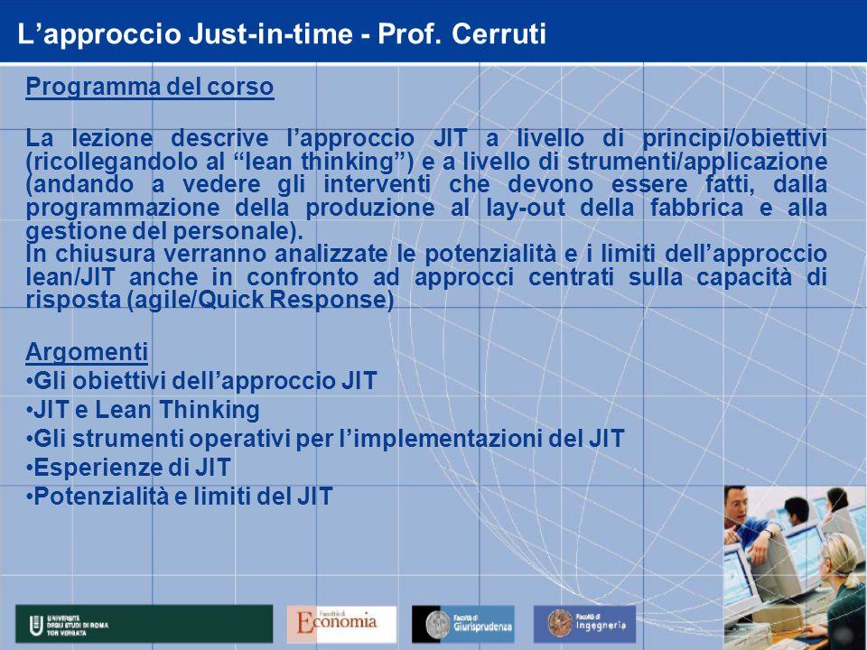 Lapproccio Just-in-time - Prof. Cerruti Programma del corso La lezione descrive lapproccio JIT a livello di principi/obiettivi (ricollegandolo al lean