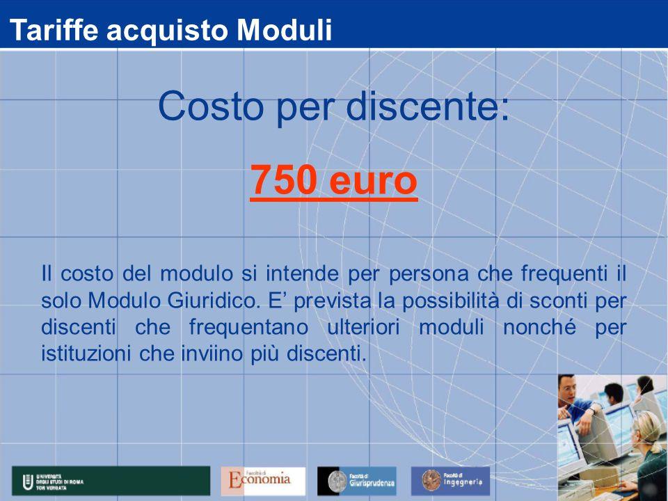 Tariffe acquisto Moduli Il costo del modulo si intende per persona che frequenti il solo Modulo Giuridico. E prevista la possibilità di sconti per dis