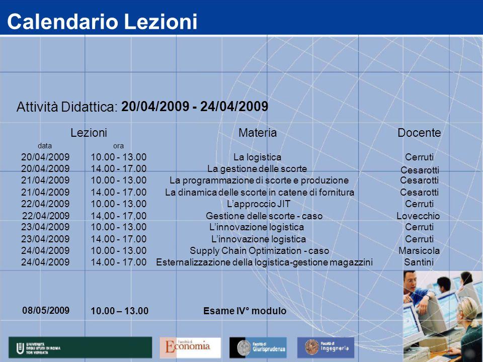 Calendario Lezioni data 20/04/2009 21/04/2009 22/04/2009 23/04/2009 24/04/2009 14.00 - 17.00 Esternalizzazione della logistica-gestione magazziniSanti
