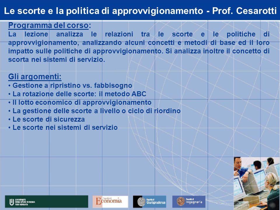 Le scorte e la politica di approvvigionamento - Prof. Cesarotti Programma del corso: La lezione analizza le relazioni tra le scorte e le politiche di