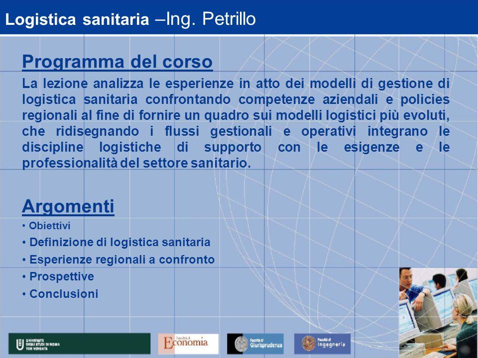 Logistica sanitaria –Ing. Petrillo Programma del corso La lezione analizza le esperienze in atto dei modelli di gestione di logistica sanitaria confro