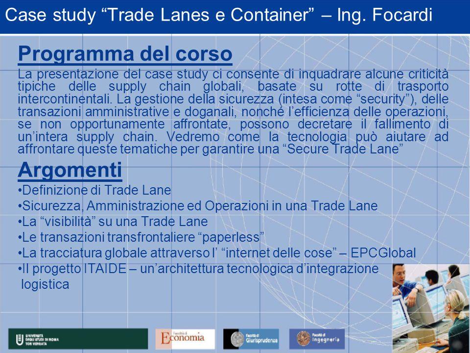 Case study Trade Lanes e Container – Ing. Focardi Programma del corso La presentazione del case study ci consente di inquadrare alcune criticità tipic