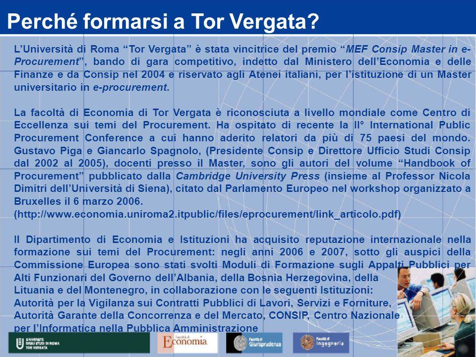 LUniversità di Roma Tor Vergata è stata vincitrice del premio MEF Consip Master in e- Procurement, bando di gara competitivo, indetto dal Ministero dellEconomia e delle Finanze e da Consip nel 2004 e riservato agli Atenei italiani, per listituzione di un Master universitario in e-procurement.