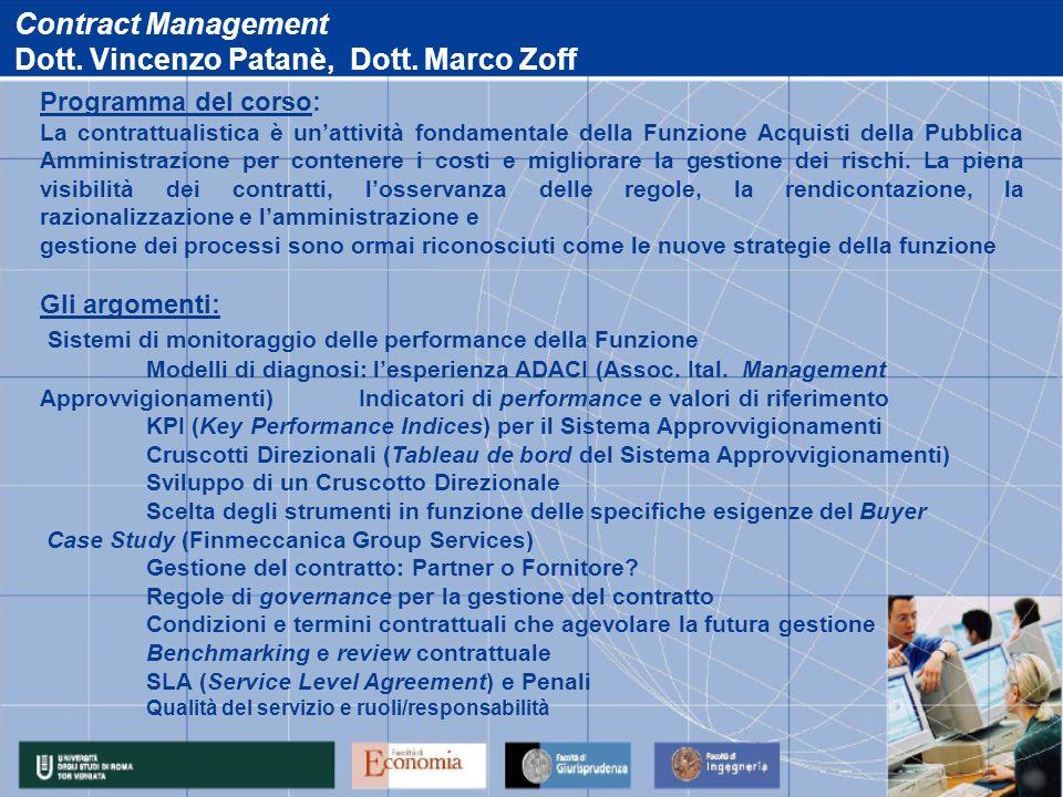Contract Management Dott. Vincenzo Patanè, Dott. Marco Zoff Programma del corso: La contrattualistica è unattività fondamentale della Funzione Acquist