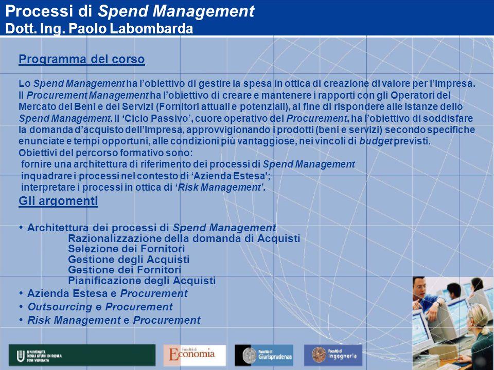 Processi di Spend Management Dott. Ing. Paolo Labombarda Programma del corso Lo Spend Management ha lobiettivo di gestire la spesa in ottica di creazi