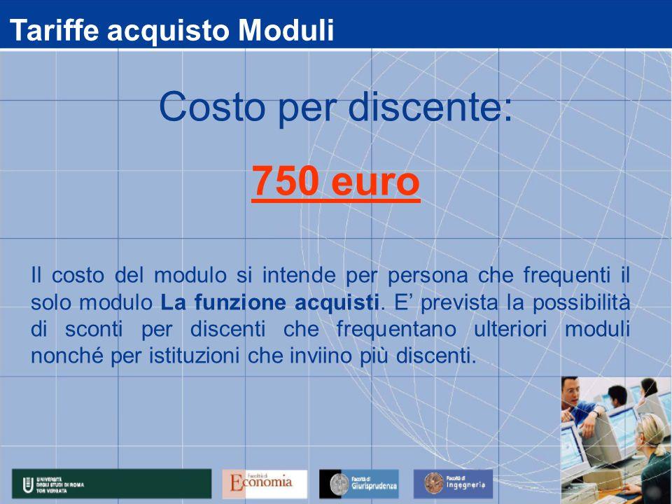 Tariffe acquisto Moduli Il costo del modulo si intende per persona che frequenti il solo modulo La funzione acquisti. E prevista la possibilità di sco