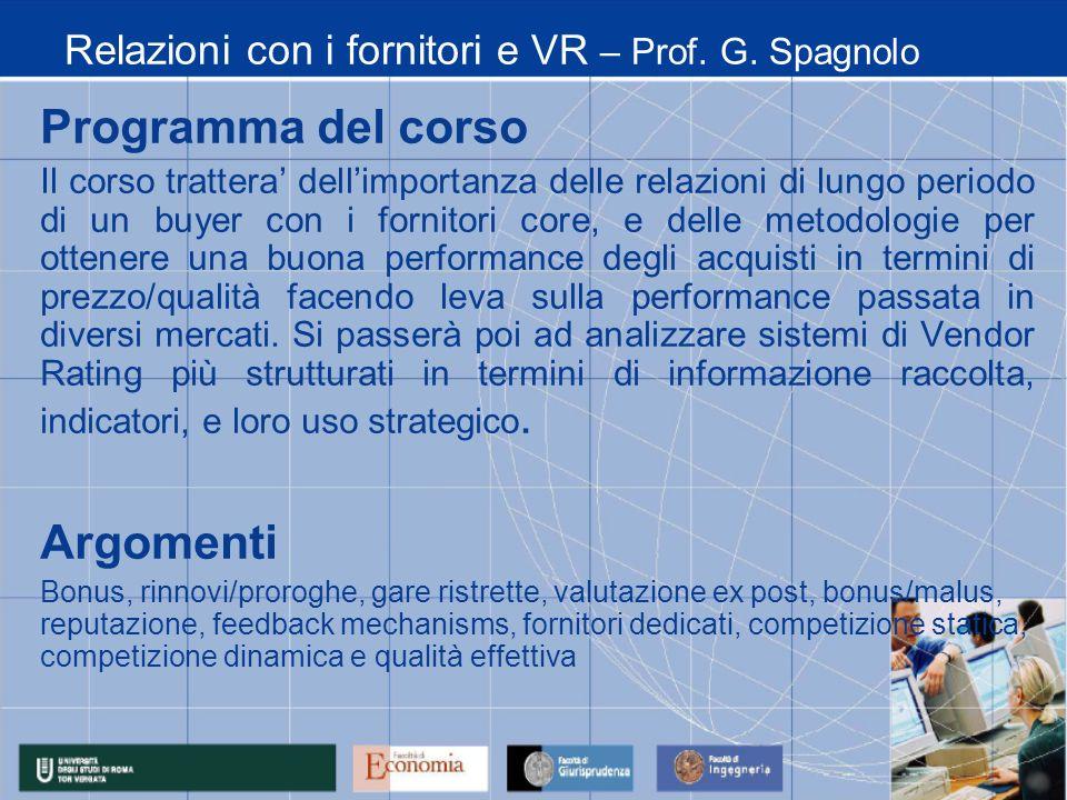 Relazioni con i fornitori e VR – Prof. G. Spagnolo Programma del corso Il corso trattera dellimportanza delle relazioni di lungo periodo di un buyer c
