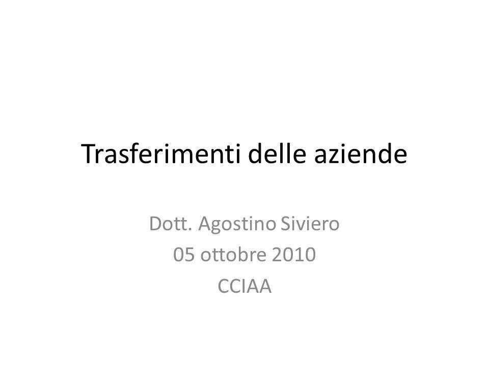 Trasferimenti delle aziende Dott. Agostino Siviero 05 ottobre 2010 CCIAA