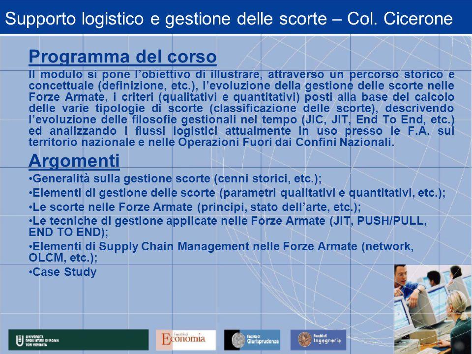 Supporto logistico e gestione delle scorte – Col. Cicerone Programma del corso Il modulo si pone lobiettivo di illustrare, attraverso un percorso stor