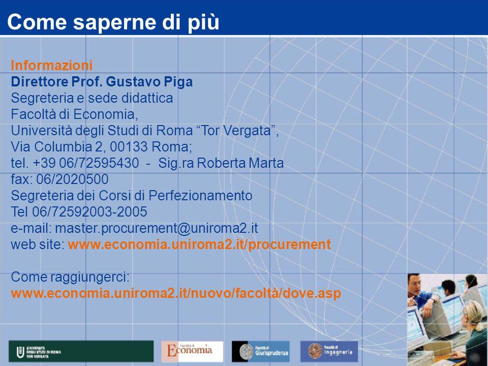 Come saperne di più Informazioni Direttore Prof. Gustavo Piga Segreteria e sede didattica Facoltà di Economia, Università degli Studi di Roma Tor Verg