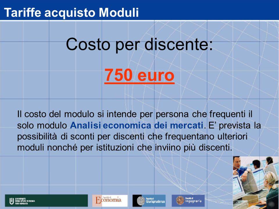 Tariffe acquisto Moduli Il costo del modulo si intende per persona che frequenti il solo modulo Analisi economica dei mercati.