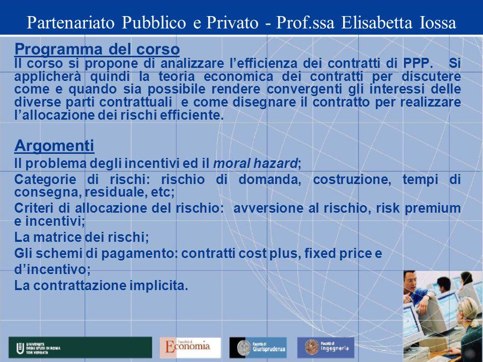 Partenariato Pubblico e Privato - Prof.ssa Elisabetta Iossa Programma del corso Il corso si propone di analizzare lefficienza dei contratti di PPP. Si