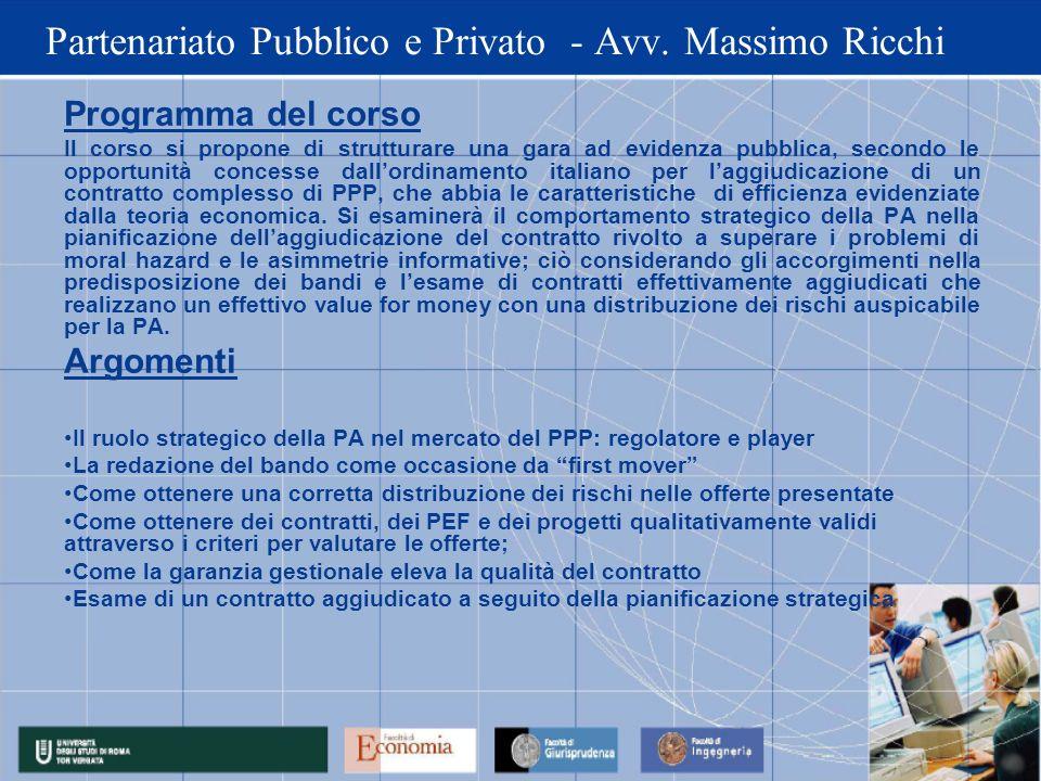Partenariato Pubblico e Privato - Avv. Massimo Ricchi Programma del corso Il corso si propone di strutturare una gara ad evidenza pubblica, secondo le