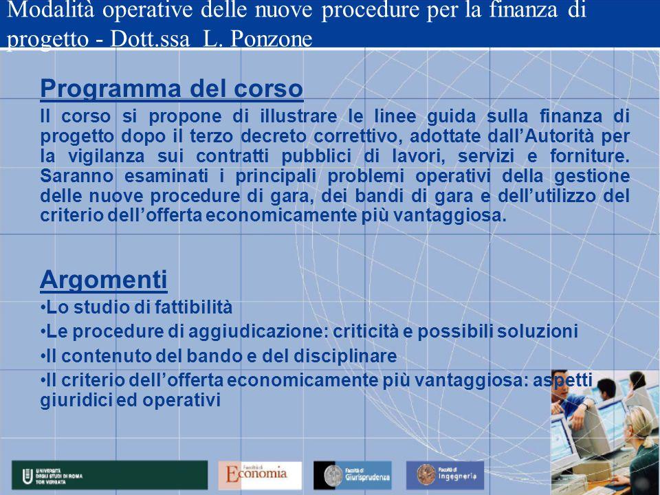 Modalità operative delle nuove procedure per la finanza di progetto - Dott.ssa L. Ponzone Programma del corso Il corso si propone di illustrare le lin