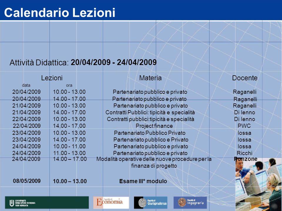 Calendario Lezioni data 20/04/2009 21/04/2009 22/04/2009 23/04/2009 24/04/2009 11.00 - 13.00Partenariato pubblico e privatoRicchi 14.00 - 17.00Partena