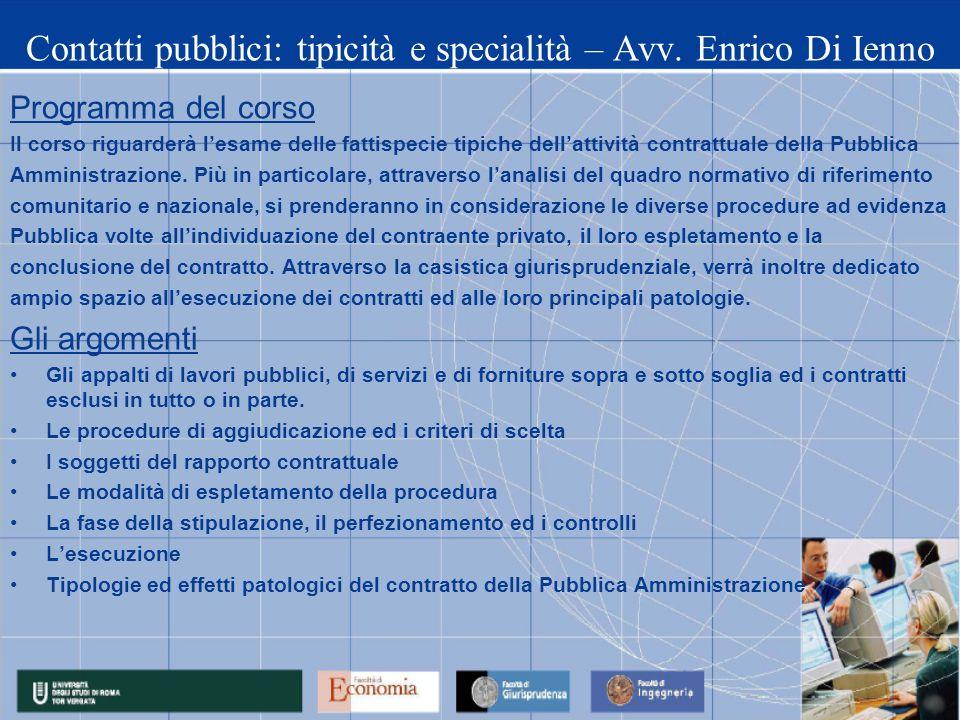 Contatti pubblici: tipicità e specialità – Avv. Enrico Di Ienno Programma del corso Il corso riguarderà lesame delle fattispecie tipiche dellattività