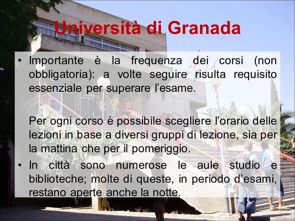 Università di Granada Importante è la frequenza dei corsi (non obbligatoria): a volte seguire risulta requisito essenziale per superare lesame. Per og