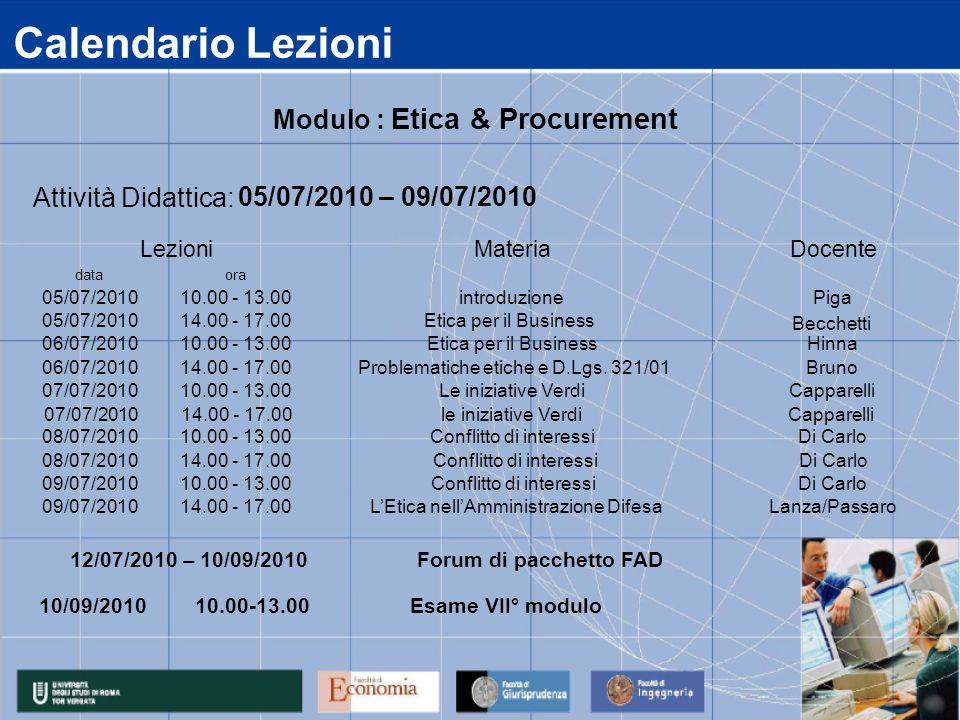 Calendario Lezioni data 05/07/2010 06/07/2010 07/07/2010 08/07/2010 09/07/2010 14.00 - 17.00 LEtica nellAmministrazione DifesaLanza/Passaro 14.00 - 17