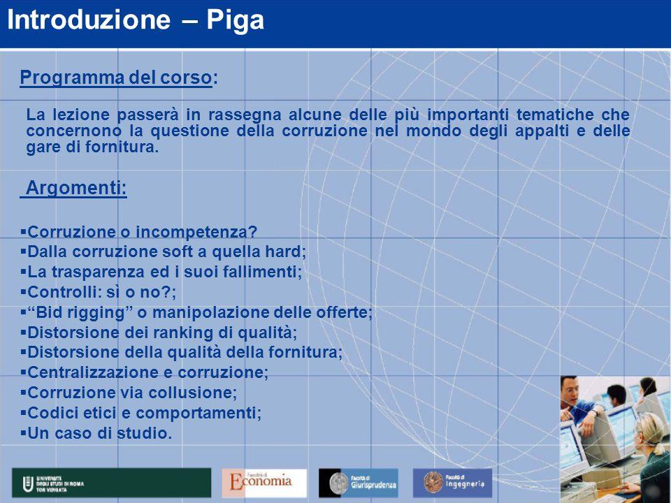 Introduzione – Piga Programma del corso: La lezione passerà in rassegna alcune delle più importanti tematiche che concernono la questione della corruz