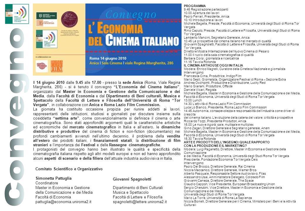 Il 14 giugno 2010 dalle 9.45 alle 17.00 - presso la sede Anica (Roma, Viale Regina Margherita, 286) - si è tenuto il convegno LEconomia del Cinema ita