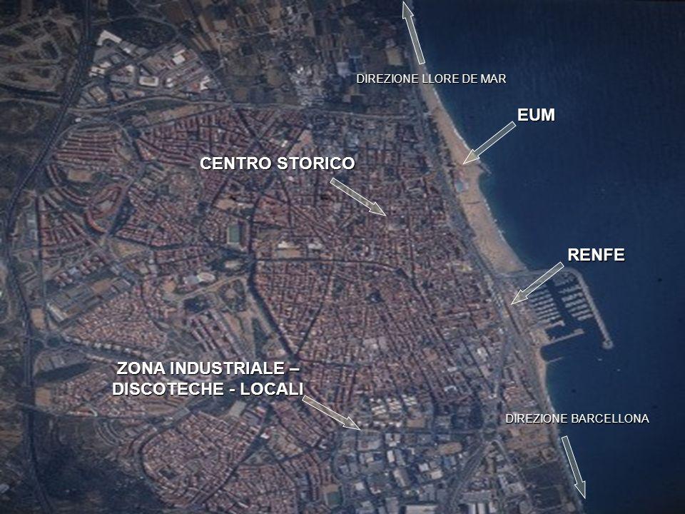 EUM RENFE ZONA INDUSTRIALE – DISCOTECHE - LOCALI DIREZIONE BARCELLONA DIREZIONE LLORE DE MAR CENTRO STORICO