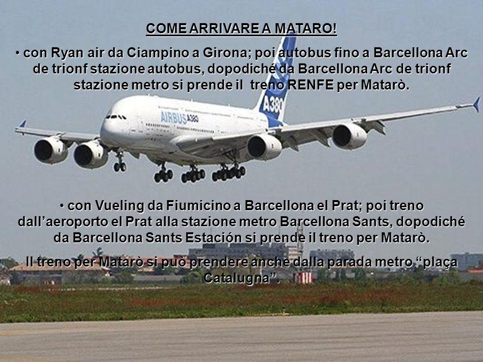 COME ARRIVARE A MATARO! con Ryan air da Ciampino a Girona; poi autobus fino a Barcellona Arc de trionf stazione autobus, dopodiché da Barcellona Arc d