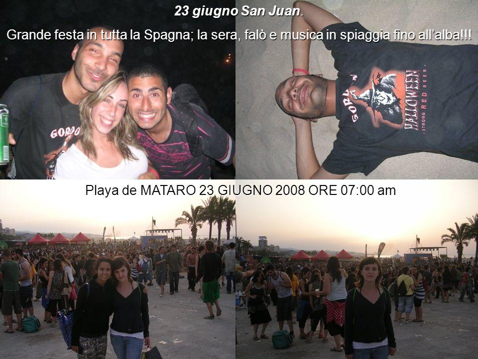 23 giugno San Juan. Grande festa in tutta la Spagna; la sera, falò e musica in spiaggia fino allalba!!! Playa de MATARO 23 GIUGNO 2008 ORE 07:00 am