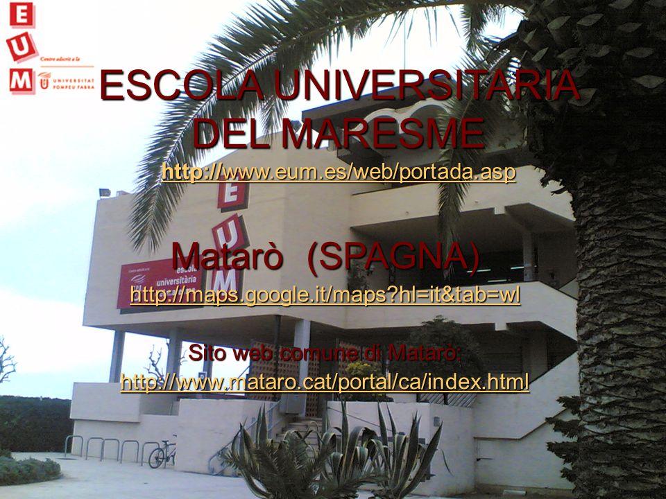 Matarò (SPAGNA) http://maps.google.it/maps?hl=it&tab=wl Sito web comune di Matarò: http://www.mataro.cat/portal/ca/index.html ESCOLA UNIVERSITARIA DEL