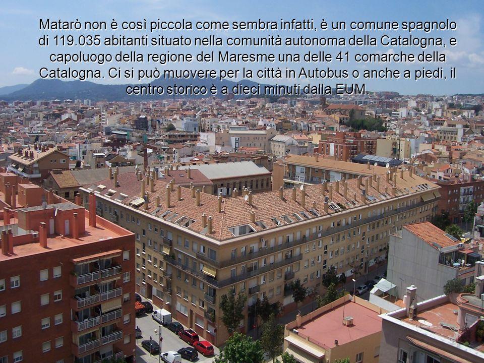 Matarò non è così piccola come sembra infatti, è un comune spagnolo di 119.035 abitanti situato nella comunità autonoma della Catalogna, e capoluogo d