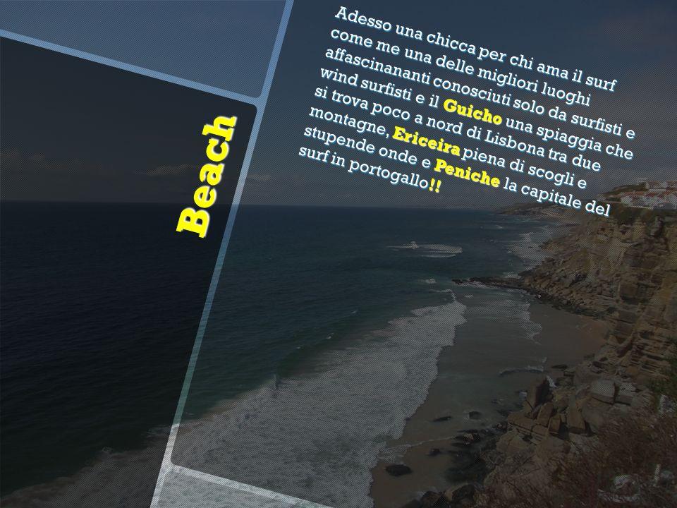 Beach Beach Adesso una chicca per chi ama il surf come me una delle migliori luoghi affascinananti conosciuti solo da surfisti e wind surfisti e il Guicho una spiaggia che si trova poco a nord di Lisbona tra due montagne, Ericeira piena di scogli e stupende onde e Peniche la capitale del surf in portogallo!!