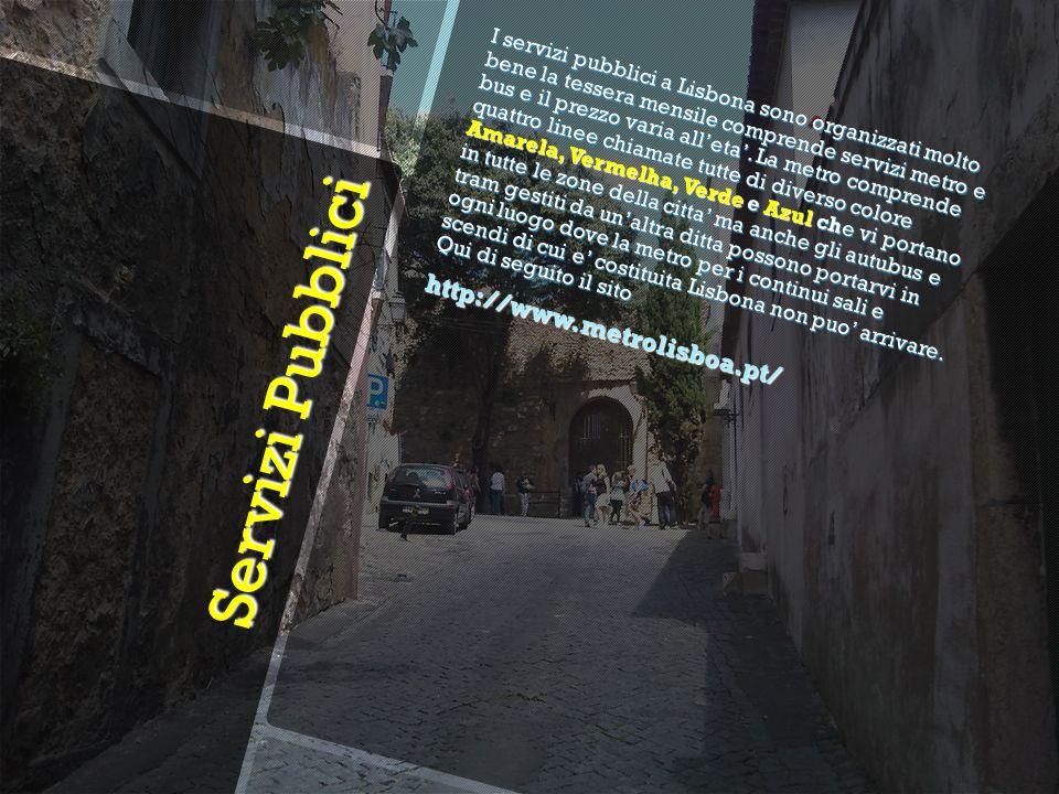 Servizi Pubblici Servizi Pubblici I servizi pubblici a Lisbona sono organizzati molto bene la tessera mensile comprende servizi metro e bus e il prezzo varia alleta.
