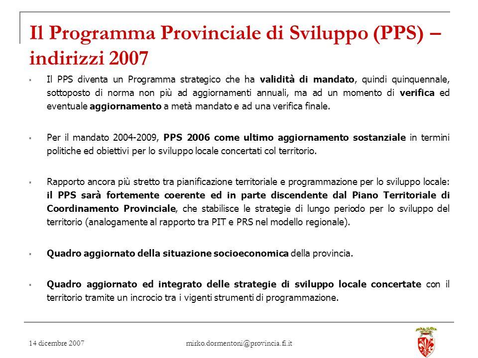 14 dicembre 2007 mirko.dormentoni@provincia.fi.it Il Programma Provinciale di Sviluppo (PPS) – indirizzi 2007 Il PPS diventa un Programma strategico c