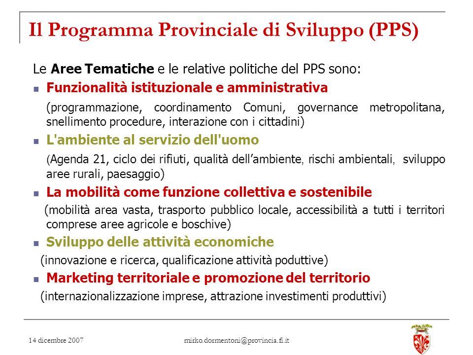 14 dicembre 2007 mirko.dormentoni@provincia.fi.it Il Programma Provinciale di Sviluppo (PPS) Le Aree Tematiche e le relative politiche del PPS sono: F