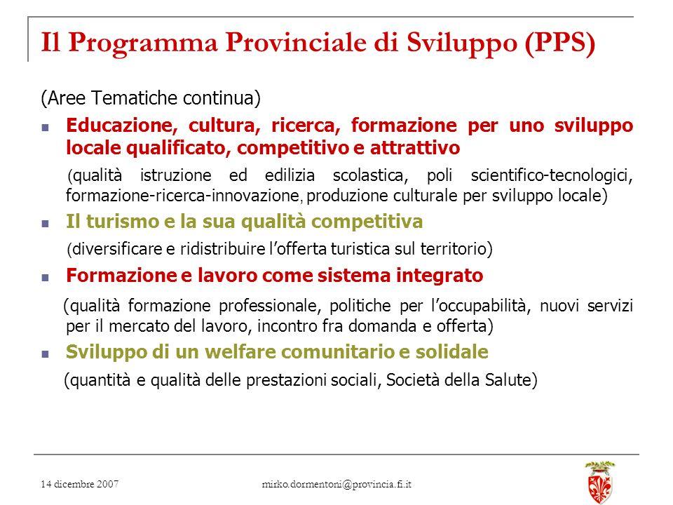 14 dicembre 2007 mirko.dormentoni@provincia.fi.it Il Programma Provinciale di Sviluppo (PPS) (Aree Tematiche continua) Educazione, cultura, ricerca, f