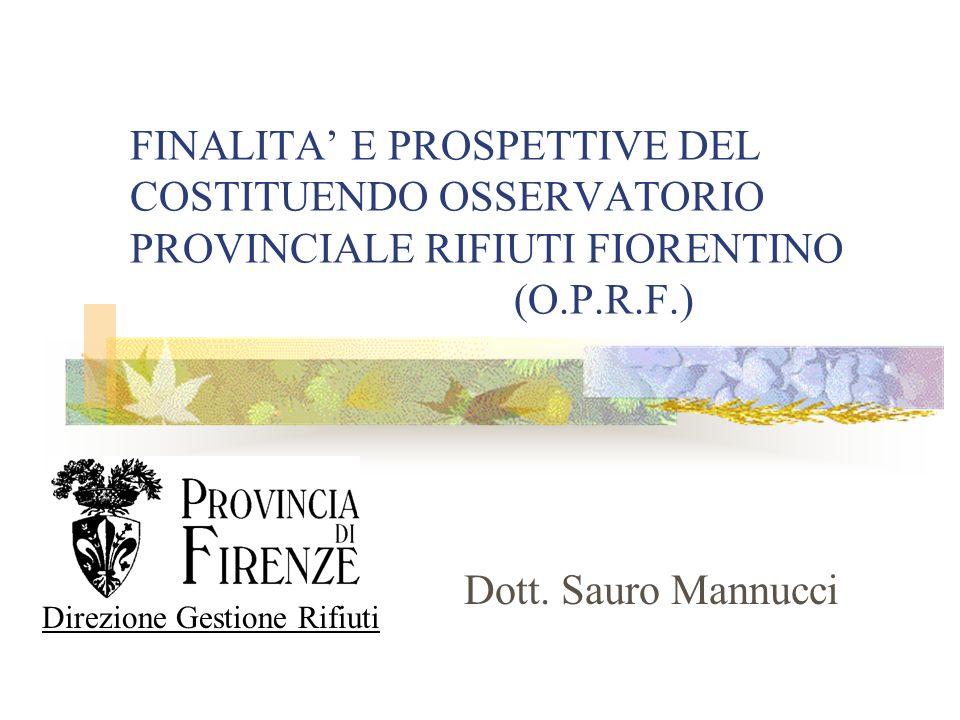 FINALITA E PROSPETTIVE DEL COSTITUENDO OSSERVATORIO PROVINCIALE RIFIUTI FIORENTINO (O.P.R.F.) Dott.