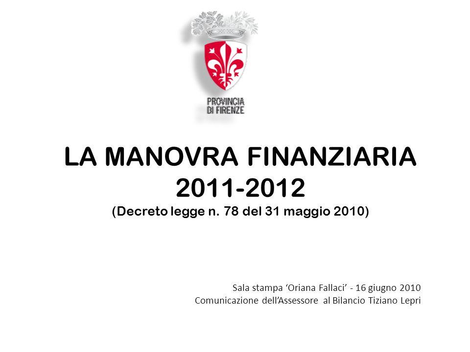 LA MANOVRA FINANZIARIA 2011-2012 (Decreto legge n. 78 del 31 maggio 2010) Sala stampa Oriana Fallaci - 16 giugno 2010 Comunicazione dellAssessore al B