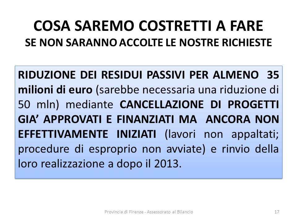 Provincia di Firenze - Assessorato al Bilancio17 COSA SAREMO COSTRETTI A FARE SE NON SARANNO ACCOLTE LE NOSTRE RICHIESTE RIDUZIONE DEI RESIDUI PASSIVI