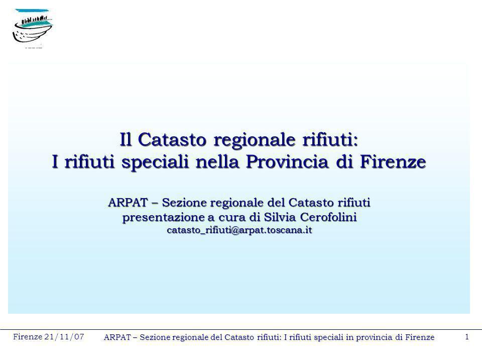 Firenze 21/11/07 ARPAT – Sezione regionale del Catasto rifiuti: I rifiuti speciali in provincia di Firenze 1 Il Catasto regionale rifiuti: I rifiuti s